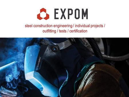Steel construction engineering / individual projects / outfitting / tests / certification.
