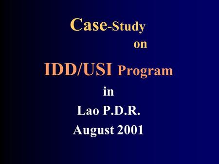 Case -Study on IDD/USI Program in Lao P.D.R. August 2001.