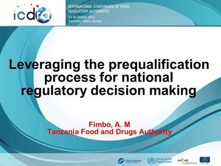 Leveraging the prequalification process for national regulatory decision making Fimbo, A. M Tanzania Food and Drugs Authority.