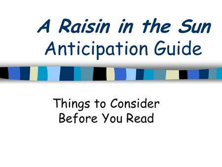 A Raisin in the Sun Anticipation Guide Things to Consider Before You Read.
