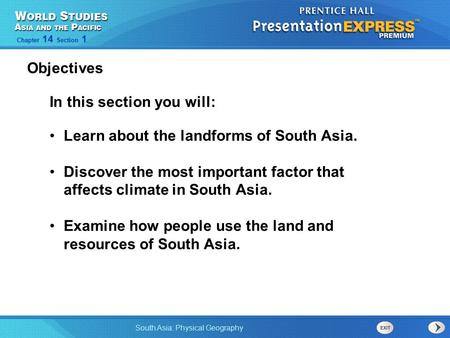 South Asia: Physical Geography Chapter 14 Section 1 In this section you will: Learn about the landforms of South Asia. Discover the most important factor.