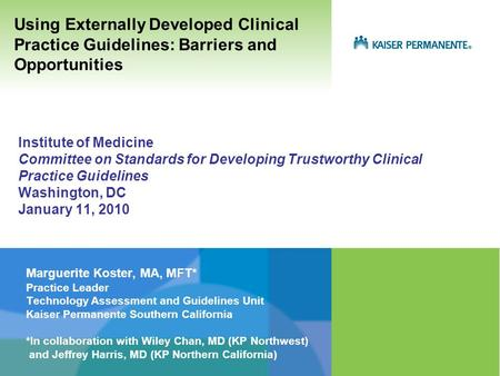 Institute of Medicine Committee on Standards for Developing Trustworthy Clinical Practice Guidelines Washington, DC January 11, 2010 Marguerite Koster,