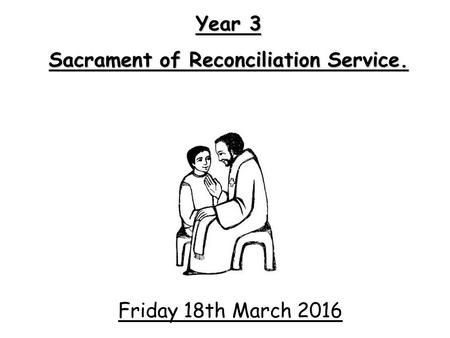 Friday 18th March 2016 Year 3 Sacrament of Reconciliation Service.