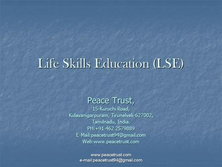 Life Skills Education (LSE) Peace Trust, 15-Kuruchi Road, Kulavanigarpuram, Tirunelveli-627002, Tamilnadu, India. PH:+91 462 2579889