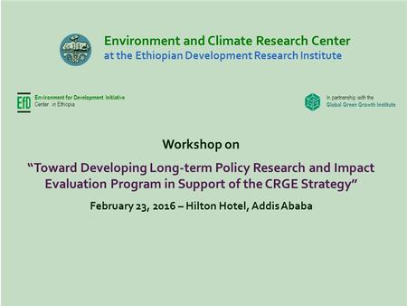 "Environment and Climate Research Center at the Ethiopian Development Research Institute Workshop on ""Toward Developing Long-term Policy Research and Impact."
