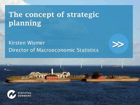 >> The concept of strategic planning Kirsten Wismer Director of Macroeconomic Statistics.