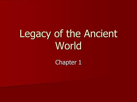 Chapter 1 Legacy of the Ancient World. The First Civilizations Section 1.
