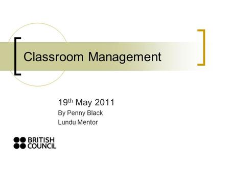 Classroom Management 19 th May 2011 By Penny Black Lundu Mentor.