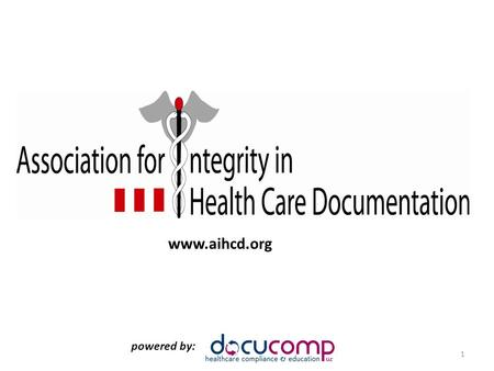Www.aihcd.org powered by: 1. Documentation for ICD-10 Moving From Here to There Presented by Betty B. Bibbins, MD, BSN, CHC, C-CDI, CPEHR, CPHIT President.