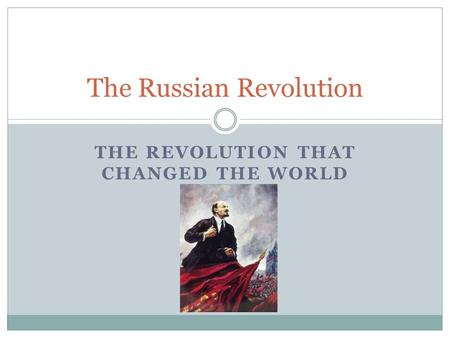 THE REVOLUTION THAT CHANGED THE WORLD The Russian Revolution.