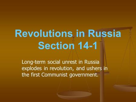 Revolutions in Russia Section 14-1 Long-term social unrest in Russia explodes in revolution, and ushers in the first Communist government.