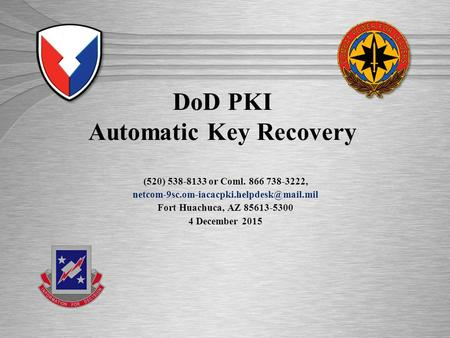 ISEC: Excellence in Engineering DoD PKI Automatic Key Recovery (520) 538-8133 or Coml. 866 738-3222, Fort Huachuca,