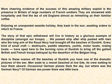 More cheering evidence of the success of this amazing military exploit is the presence in Britain of large numbers of French soldiers They are showered.