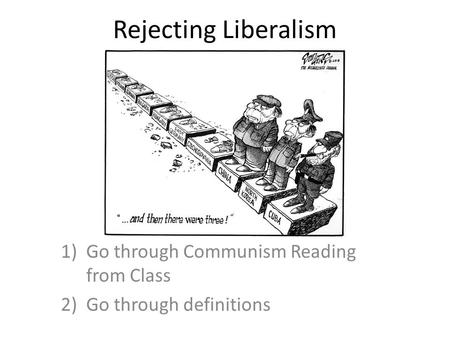 Rejecting Liberalism 1)Go through Communism Reading from Class 2)Go through definitions.