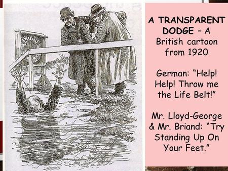 "A TRANSPARENT DODGE – A British cartoon from 1920 German: ""Help! Help! Throw me the Life Belt!"" Mr. Lloyd-George & Mr. Briand: ""Try Standing Up On Your."