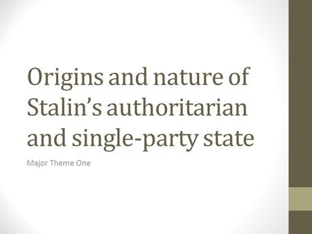 Origins and nature of Stalin's authoritarian and single-party state Major Theme One.