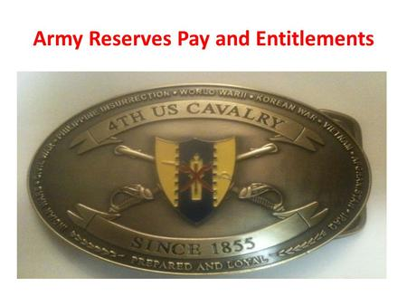 Army Reserves Pay and Entitlements. Purpose To provide information on Army Reserve pay and entitlements. Two Weeks a Year - One Weekend a Month Cost of.
