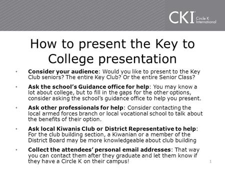 Consider your audience: Would you like to present to the Key Club seniors? The entire Key Club? Or the entire Senior Class? Ask the school's Guidance office.