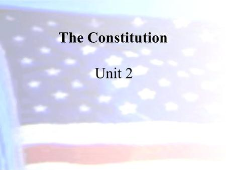 The Constitution Unit 2 The Constitution In this unit we will cover… 1.The Origins of a New Nation 2.The Declaration of Independence 3.The Articles of.