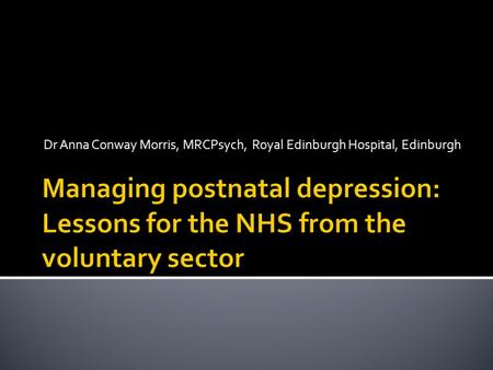 Dr Anna Conway Morris, MRCPsych, Royal Edinburgh Hospital, Edinburgh.