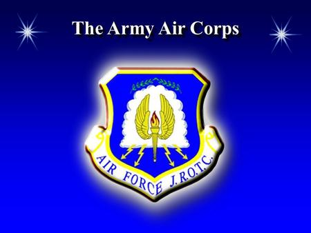 The Army Air Corps. Chapter 4, Lesson 1 Chapter Overview  The Army Air Corps  Air Power in World War II.