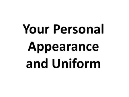 Your Personal Appearance and Uniform. Your Personal Appearance and Uniform Introduction People often form opinions of others based on their personal appearance.