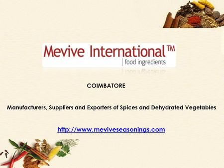 COIMBATORE  Manufacturers, Suppliers and Exporters of Spices and Dehydrated Vegetables COIMBATORE