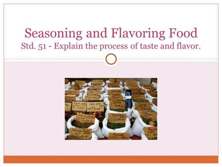 Seasoning and Flavoring Food Std. 51 - Explain the process of taste and flavor.