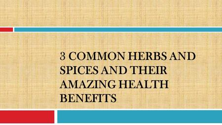 3 COMMON HERBS AND SPICES AND THEIR AMAZING HEALTH BENEFITS.