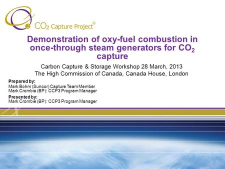 Demonstration of oxy-fuel combustion in once-through steam generators for CO 2 capture Carbon Capture & Storage Workshop 28 March, 2013 The High Commission.