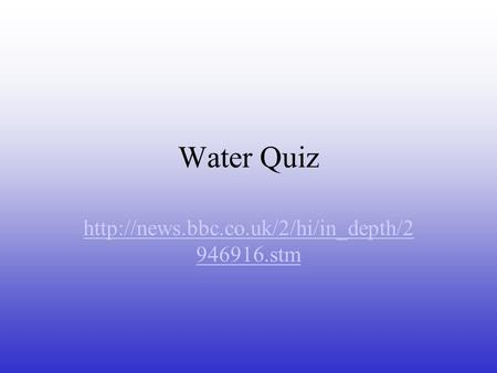 Water Quiz  946916.stm.