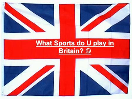 What Sports do U play in Britain? What Sports do U play in Britain?