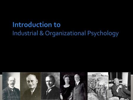  What is I/O Psychology?  I/O Psychology as Profession and Field  History of I/O Psychology.