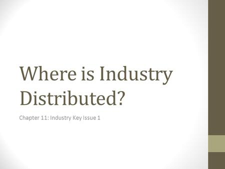 Where is Industry Distributed? Chapter 11: Industry Key Issue 1.
