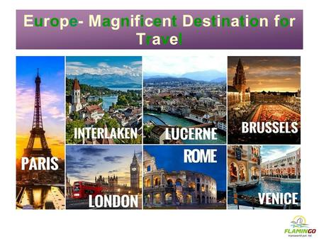 Europe- Magnificent Destination for Travel. With so many spots to view and visit and lots more to explore, you bet, you would hardly get the time to move.