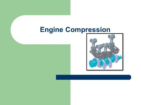 Engine Compression. We have already seen how internal combustion engines develop compression Basically the piston is slightly smaller in diameter than.