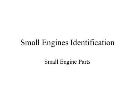 Small Engines Identification Small Engine Parts. 1. Sump or Crankcase.