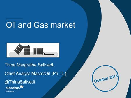 Oil and Gas market Thina Margrethe Saltvedt, Chief Analyst Macro/Oil (Ph. October 2015.