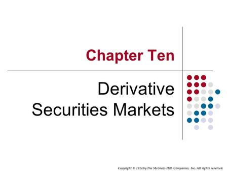 Copyright © 2014 by The McGraw-Hill Companies, Inc. All rights reserved. Chapter Ten Derivative Securities Markets.