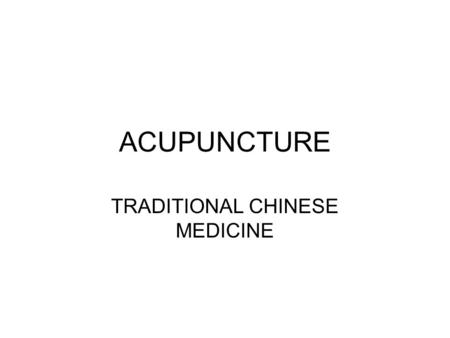 ACUPUNCTURE TRADITIONAL CHINESE MEDICINE. HISTORY The practice of acupuncture is over 5000 years old, dating back to the Zoroastrian civilization. The.