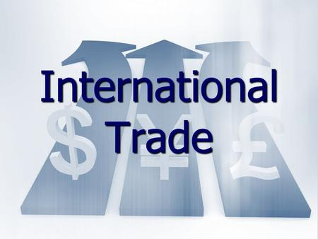 International Trade. I. Trade Deficits and Surpluses A. A Trade Surplus exists when a nation exports more goods and services than it imports A. A Trade.