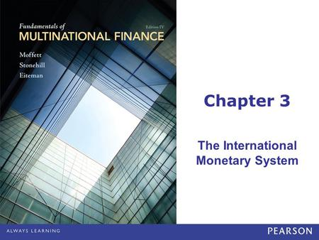 Chapter 3 The International Monetary System. © 2012 Pearson Education, Inc. All rights reserved.3-2 Learning Objectives Learn how the international monetary.