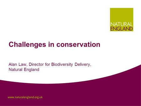 Challenges in conservation Alan Law, Director for Biodiversity Delivery, Natural England.