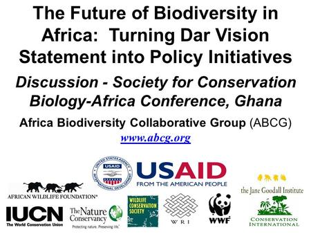 The Future of Biodiversity in Africa: Turning Dar Vision Statement into Policy Initiatives Discussion - Society for Conservation Biology-Africa Conference,