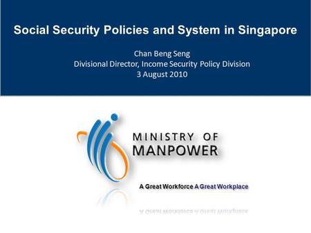 Chan Beng Seng Divisional Director, Income Security Policy Division 3 August 2010 Social Security Policies and System in Singapore.