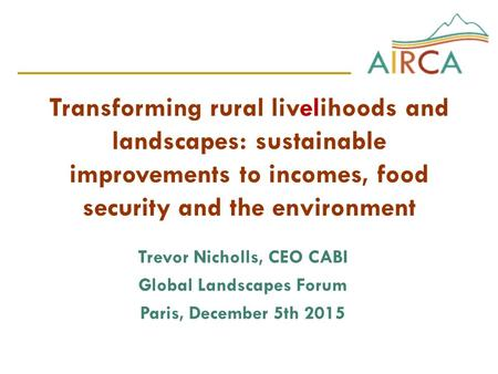Transforming rural livelihoods and landscapes: sustainable improvements to incomes, food security and the environment Trevor Nicholls, CEO CABI Global.