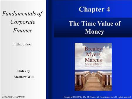 Chapter 4 Fundamentals of Corporate Finance Fifth Edition Slides by Matthew Will McGraw-Hill/Irwin Copyright © 2007 by The McGraw-Hill Companies, Inc.