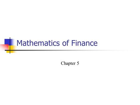 Mathematics of Finance Chapter 5. Mathematics of Finance 5.1 Simple and Compound Interest 5.2 Future Value of an Annuity 5.3 Present Value of an Annuity.