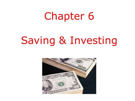 Chapter 6 Saving & Investing. Deciding to Save There are many reasons to save:  for purchases that require more funds than you usually have at one time.