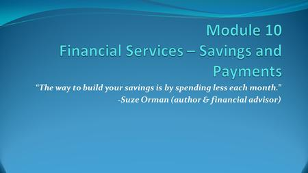 """The way to build your savings is by spending less each month."" -Suze Orman (author & financial advisor)"